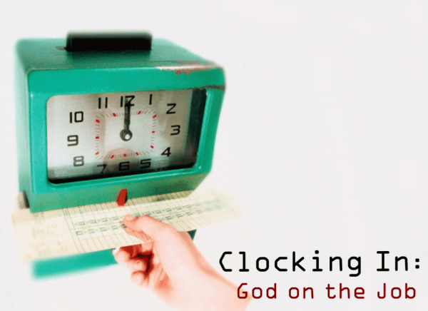 Clocking In: God on the Job