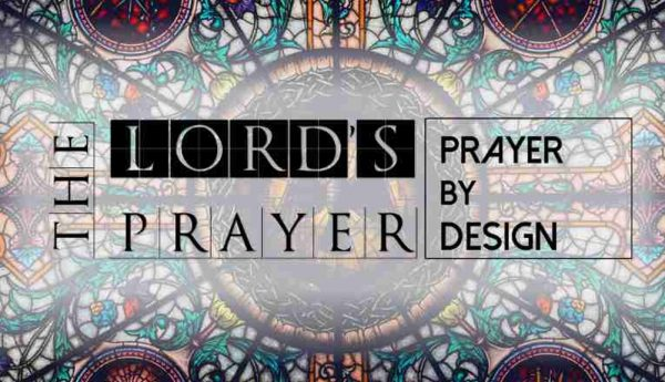The Lord's Prayer:  Prayer by Design
